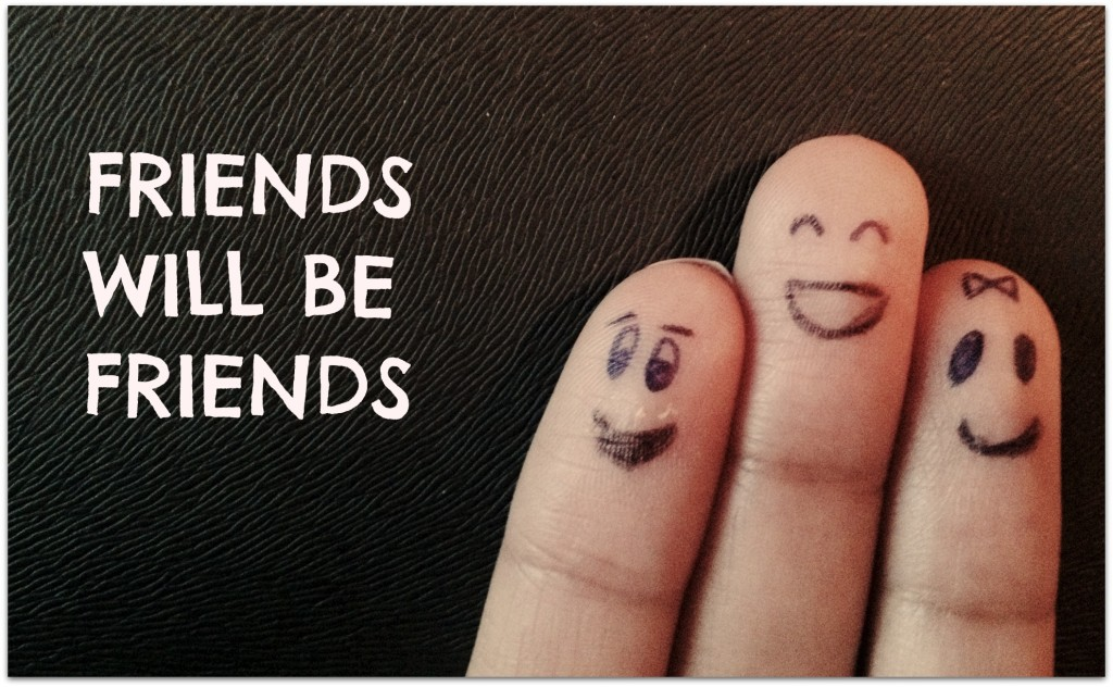'Friends will be friends'